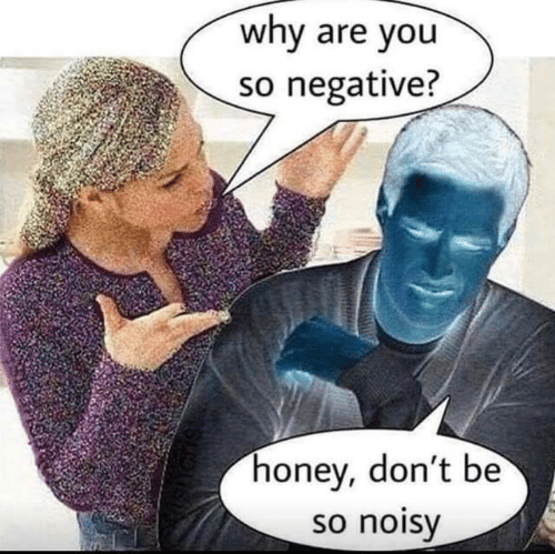 Why Are You So: why are you  so negative?  honey, don't be  so noisy