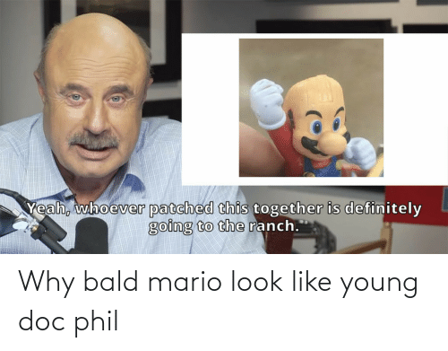 Young: Why bald mario look like young doc phil