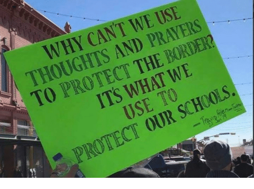 Why, What, and Use: WHY CANT WE USE  THOUGHTS AND PRAYERS  TO PROTECT THE BORDER?  1  0  ITS WHAT WE  USE TO  T OUR SCHOOLS