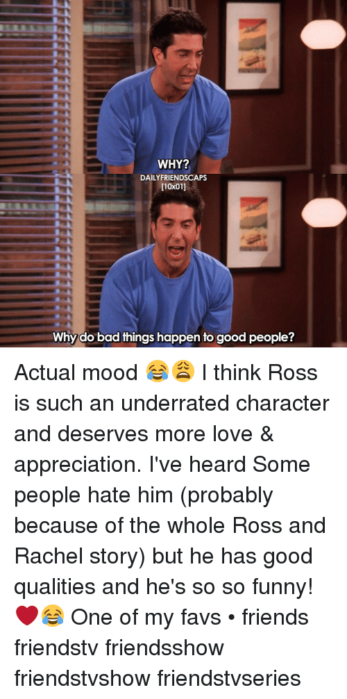 do-bad-things: WHY?  DAILY FRIENDSCAPS  [10x011  Why do bad things happen to good people? Actual mood 😂😩 I think Ross is such an underrated character and deserves more love & appreciation. I've heard Some people hate him (probably because of the whole Ross and Rachel story) but he has good qualities and he's so so funny! ❤😂 One of my favs • friends friendstv friendsshow friendstvshow friendstvseries
