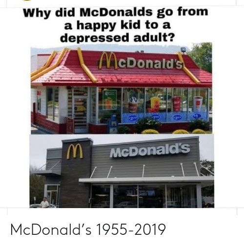 McDonalds, Happy, and McDonald: Why did McDonalds go from  a happy kid to a  depressed adult?  McDonald's  M  McDonald's McDonald's 1955-2019