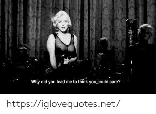 Net, Lead, and Why: Why did you lead me to think you could care? https://iglovequotes.net/