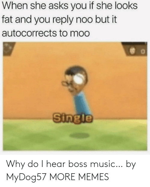 boss: Why do I hear boss music… by MyDog57 MORE MEMES