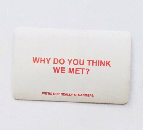 Why, Think, and You: WHY DO YOU THINK  WE MET?  WE'RE NOT REALLY STRANGERS