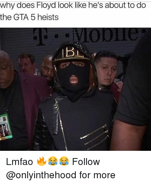 Gta 5: why does Floyd look like he's about to do  the GTA 5 heists Lmfao 🔥😂😂 Follow @onlyinthehood for more