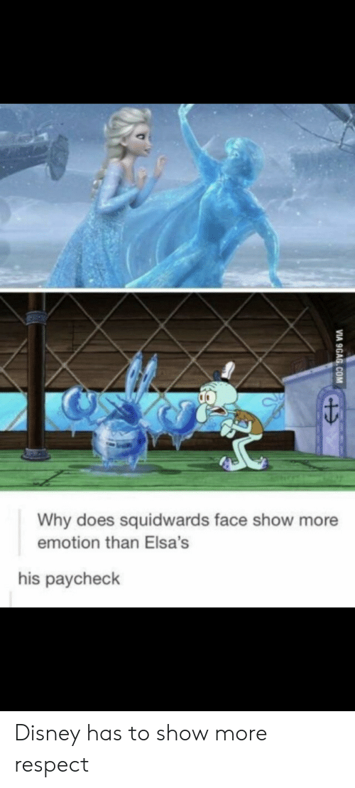 paycheck: Why does squidwards face show more  emotion than Elsa's  his paycheck Disney has to show more respect
