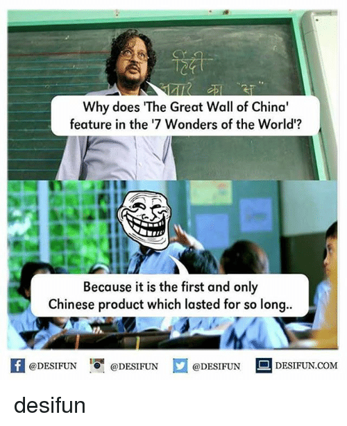 """the-great-wall: Why does """"The Great Wall of China'  feature in the '7 Wonders of the World'?  Because it is the first and only  Chinese product which lasted for so long..  @DESIFUN  DESIFUN.COM  @DESIFUN  @DESIFUN desifun"""