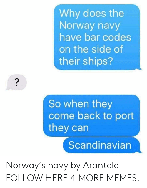 Dank, Memes, and Target: Why does the  Norway navy  have bar codes  on the side of  their ships?  So when they  come back to port  they can  Scandinavian Norway's navy by Arantele FOLLOW HERE 4 MORE MEMES.