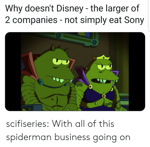 Disney, Sony, and Tumblr: Why doesn't Disney -the larger of  2 companies not simply eat Sony  - scifiseries:  With all of this spiderman business going on
