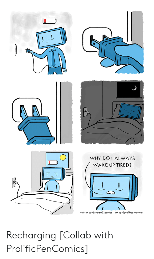 Art, Why, and Wake: WHY DOI ALWAYS  WAKE UP TIRED?  written by@system32comics  art by @prolificpencomics Recharging [Collab with ProlificPenComics]