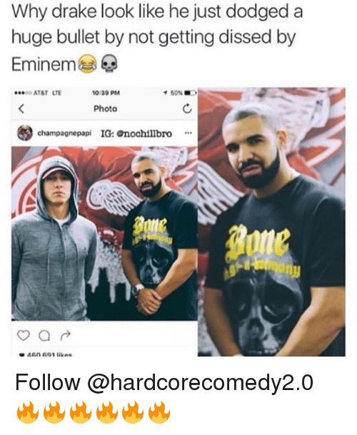 Dissed: Why drake look like he just dodged a  huge bullet by not getting dissed by  Eminem  ATAT LTE  0:39 PM  イ50%  Photo  妙  champagnepapi IG: nochillbro* Follow @hardcorecomedy2.0 🔥🔥🔥🔥🔥🔥