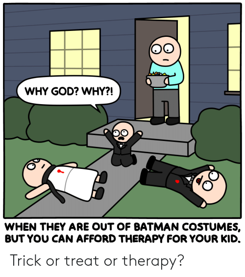 Costumes: WHY GOD? WHY?!  WHEN THEY ARE OUT OF BATMAN COSTUMES,  BUT YOU CAN AFFORD THERAPY FOR YOUR KID. Trick or treat or therapy?