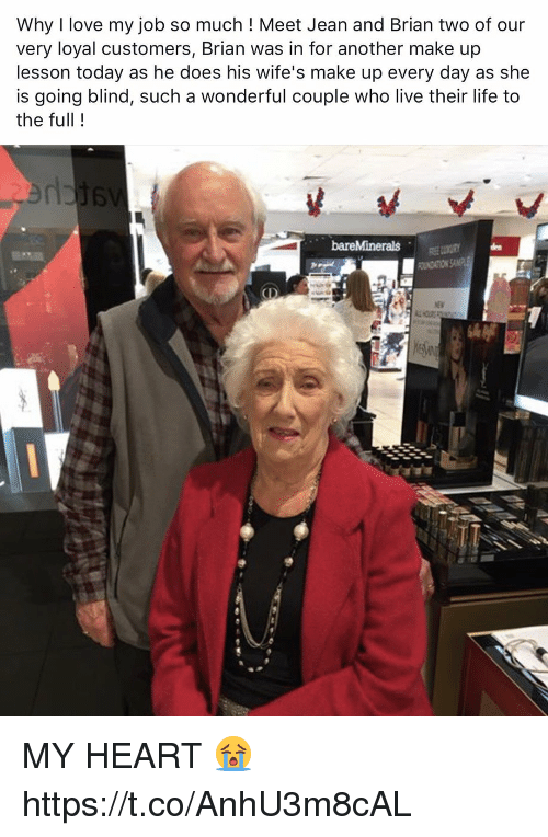 Love My Job: Why I love my job so much ! Meet Jean and Brian two of our  very loyal customers, Brian was in for another make up  lesson today as he does his wife's make up every day as she  is going blind, such a wonderful couple who live their life to  the full!  滷婷 MY HEART 😭 https://t.co/AnhU3m8cAL