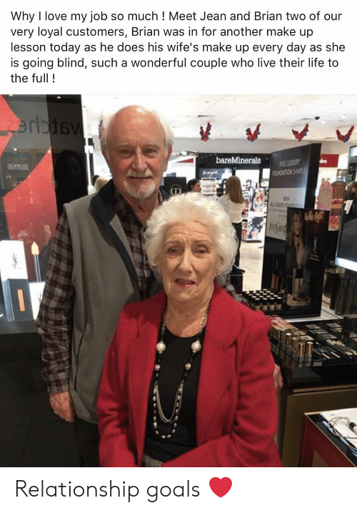 Love My Job: Why I love my job so much ! Meet Jean and Brian two of our  very loyal customers, Brian was in for another make up  lesson today as he does his wife's make up every day as she  is going blind, such a wonderful couple who live their life to  the full! Relationship goals ❤️