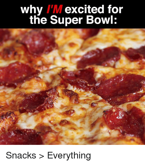 Excits: why I'M excited for  the Super Bowl Snacks > Everything