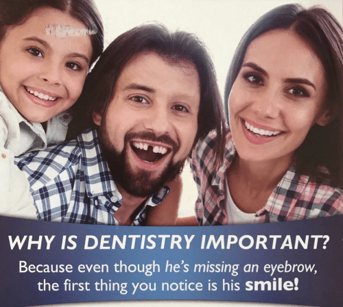 Smile, Why, and First: WHY IS DENTISTRY IMPORTANT?  Because even though he's missing an eyebrow,  the first thing you notice is his smile!