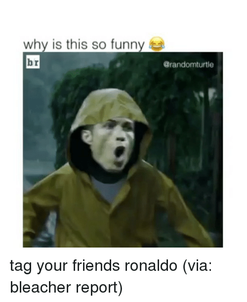 Bleachers: why is this so funny  br  @randomturtle tag your friends ronaldo (via: bleacher report)
