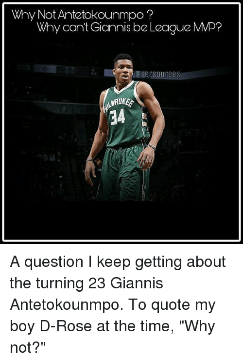 """mmp: Why Not Antetokounmpo?  Why cant Giannis be League MMP?  0  epersources  34 A question I keep getting about the turning 23 Giannis Antetokounmpo. To quote my boy D-Rose at the time, """"Why not?"""""""