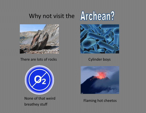 Cheetos, Weird, and Stuff: Why not visit the Archean  There are lots of rocks  Cylinder boys  2  None of that weird  Flaming hot cheetos  breathey stuff