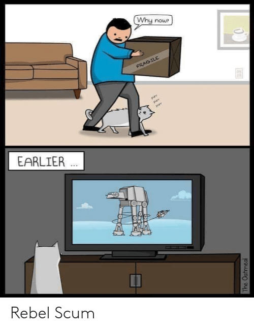 purr: Why now?  FRAGILE  purr  purr  purr  EARLIER  The Oatmeal Rebel Scum