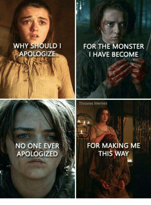 Thrones Meme: WHY SHOULD I  POLOGIZ  NO ONE EVER  APOLOGIZED  FOR THE MONSTER  I HAVE BECOME  Thrones Memes  FOR MAKING ME  THIS WAY