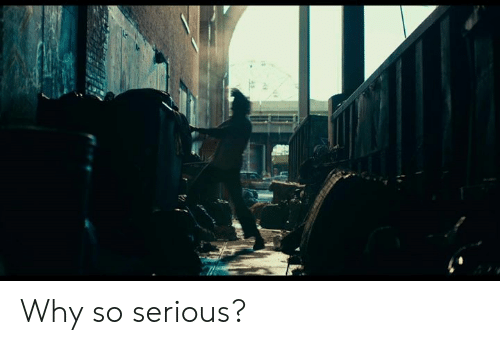 Why So: Why so serious?