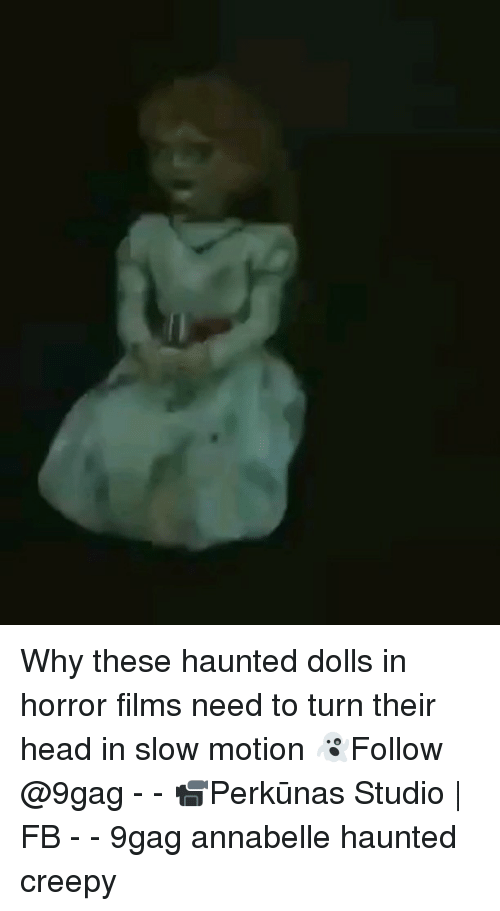 Slow Motion: Why these haunted dolls in horror films need to turn their head in slow motion 👻Follow @9gag - - 📹Perkūnas Studio | FB - - 9gag annabelle haunted creepy