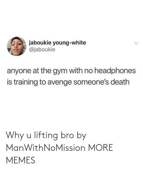 bro: Why u lifting bro by ManWithNoMission MORE MEMES