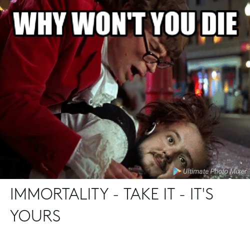 WHY WONT YOU DIE Ultimate Photo Mixer IMMORTALITY - TAKE IT - IT'S