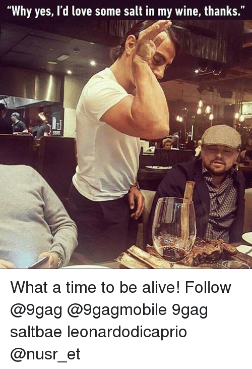 """Saltbae: """"Why yes, d love some salt in my wine, thanks. What a time to be alive! Follow @9gag @9gagmobile 9gag saltbae leonardodicaprio @nusr_et"""