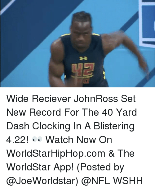 The Worldstar: Wide Reciever JohnRoss Set New Record For The 40 Yard Dash Clocking In A Blistering 4.22! 👀 Watch Now On WorldStarHipHop.com & The WorldStar App! (Posted by @JoeWorldstar) @NFL WSHH