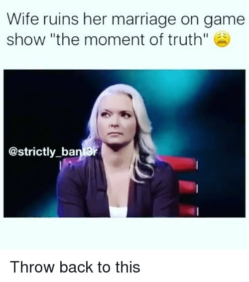"Marriage, Memes, and Game: Wife ruins her marriage on game  show ""the moment of truth""  @strictly ban ar Throw back to this"