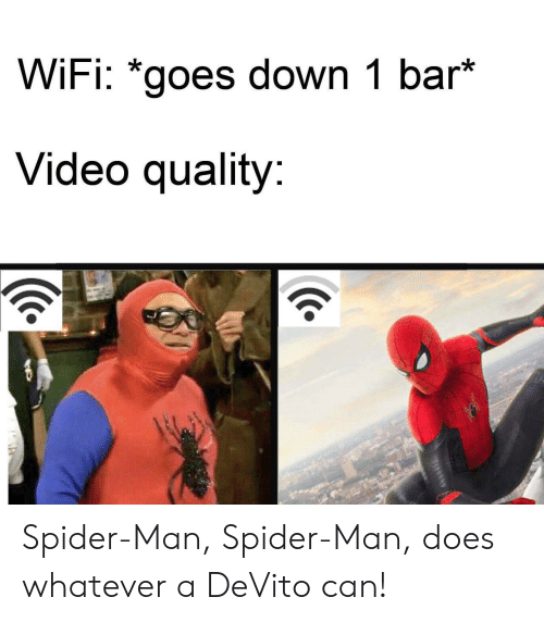 Spider, SpiderMan, and Video: WiFi: *goes down 1 bar*  Video quality:  Tnness Spider-Man, Spider-Man, does whatever a DeVito can!
