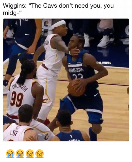 """wiggins: Wiggins: """"The Cavs don't need you, you  midg-""""  2  @NBAMEMES  MESOT  LOE 😭😭😭😭"""