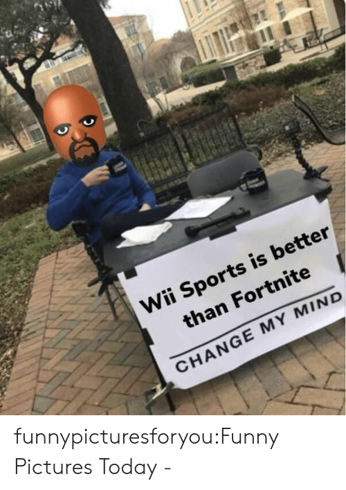 wii sports: Wii Sports is better  than Fortnite  CHANGE MY MIND funnypicturesforyou:Funny Pictures Today -