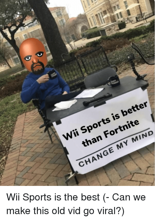 wii sports: Wii Sports is better  than Fortnite  CHANGE MY MIND Wii Sports is the best (- Can we make this old vid go viral?)