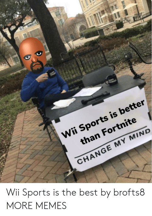 wii sports: Wii Sports is better  than Fortnite  CHANGE MY MIND Wii Sports is the best by brofts8 MORE MEMES