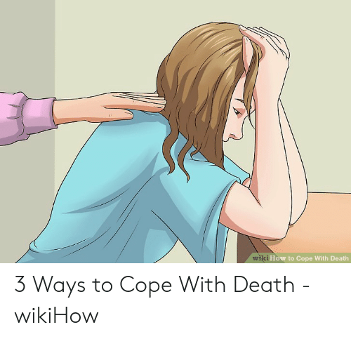 Wiki How to Cope With Death 3 Ways to Cope With Death