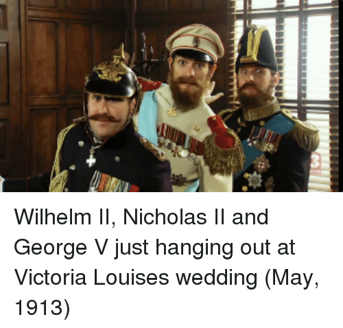 victoria: Wilhelm II, Nicholas II and George V just hanging out at Victoria Louises wedding (May, 1913)