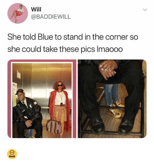Blue, Dank Memes, and Pics: Will  @BADDIEWILL  She told Blue to stand in the corner so  she could take these pics Imaooo 😩