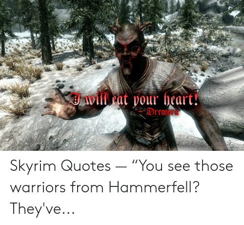 """Skyrim Quotes: will ent pour heart!""""  Dremora Skyrim Quotes — """"You see those warriors from Hammerfell? They've..."""