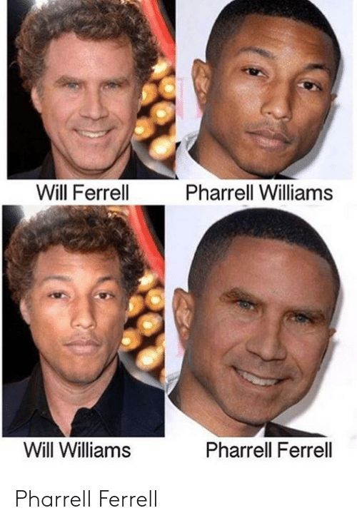 ferrell: Will Ferrell  Pharrell Williams  Will Williams  Pharrell Ferrell Pharrell Ferrell