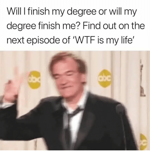 next episode: Will I finish my degree or will my  degree finish me? Find out on the  next episode of 'WTF is my life'  ub  cbc