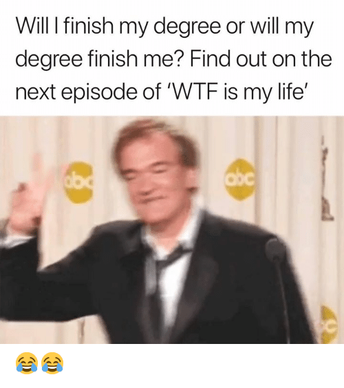 next episode: Will I finish my degree or will my  degree finish me? Find out on the  next episode of 'WTF is my life'  Obc 😂😂