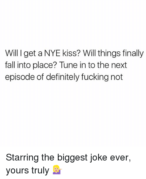 Tuned Into: Will I get a NYE kiss? Will things finally  fall into place? Tune into the next  episode of definitely fucking not Starring the biggest joke ever, yours truly 💁🏼