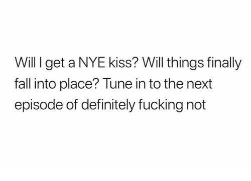 next episode: Will I get a NYE kiss? Will things finally  fall into place? Tune in to the next  episode of definitely fucking not