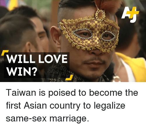 same-sex-marriages: WILL LOVE  WIN? Taiwan is poised to become the first Asian country to legalize same-sex marriage.