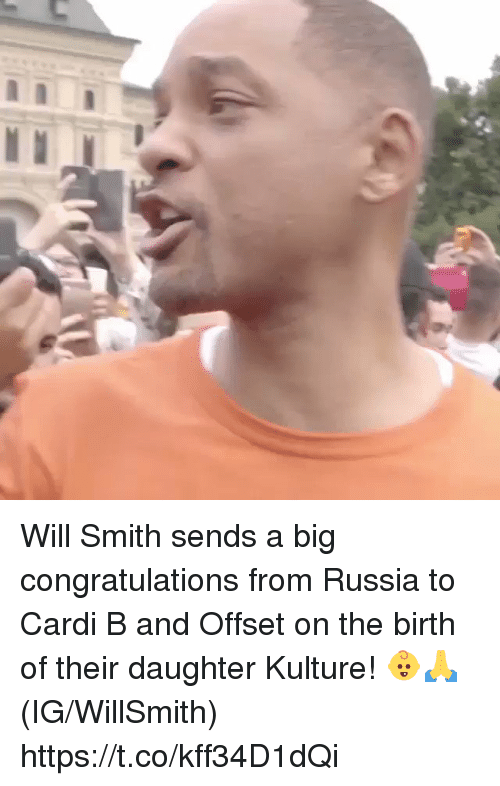 Will Smith, Congratulations, and Russia: Will Smith sends a big congratulations from Russia to Cardi B and Offset on the birth of their daughter Kulture! 👶🙏 (IG/WillSmith) https://t.co/kff34D1dQi