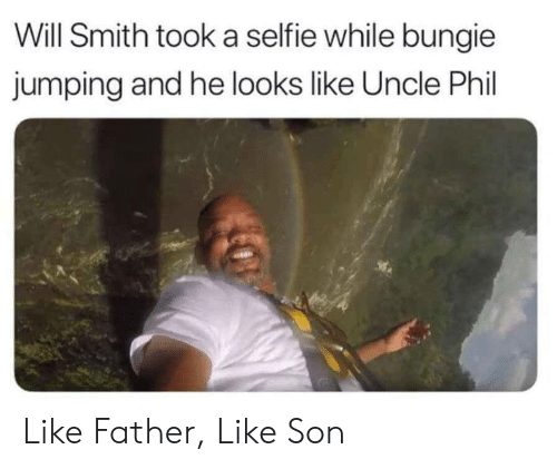selfie: Will Smith took a selfie while bungie  jumping and he looks like Uncle Phil Like Father, Like Son