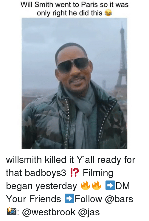 jas: Will Smith went to Paris so it was  only right he did thi:s willsmith killed it Y'all ready for that badboys3 ⁉️ Filming began yesterday 🔥🔥 ➡️DM Your Friends ➡️Follow @bars 📸: @westbrook @jas
